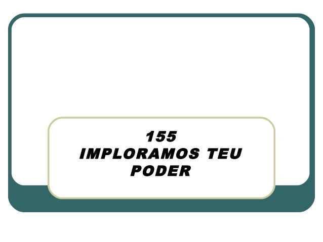 155 IMPLORAMOS TEU PODER