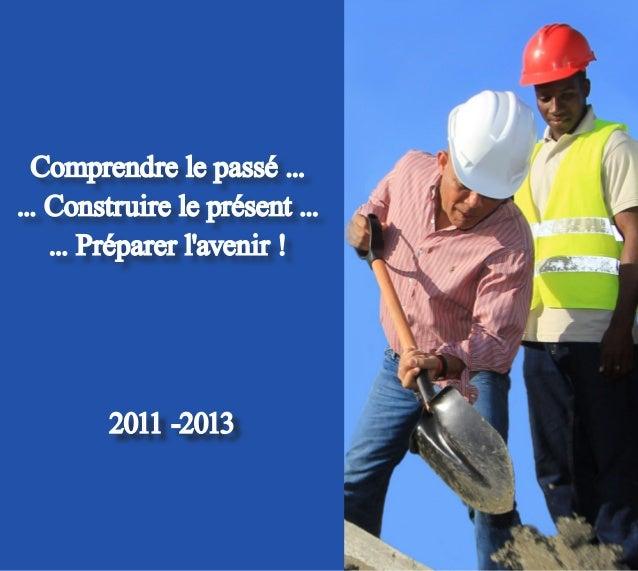 Comprendre le passé ... ... Construire le présent ... ... Préparer l'avenir ! 2011 -2013