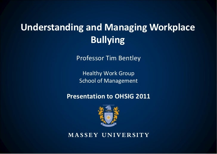 Understanding and Managing Workplace Bullying Professor Tim Bentley Healthy Work Group School of Management Presentation t...