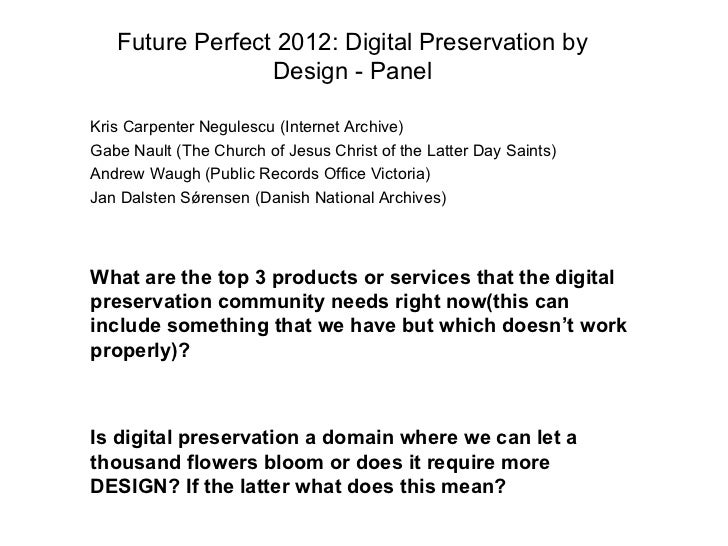 Future Perfect 2012: Digital Preservation by                 Design - PanelKris Carpenter Negulescu (Internet Archive)Gabe...