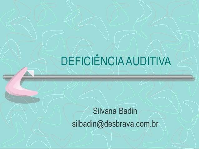 DEFICIÊNCIAAUDITIVA Silvana Badin silbadin@desbrava.com.br