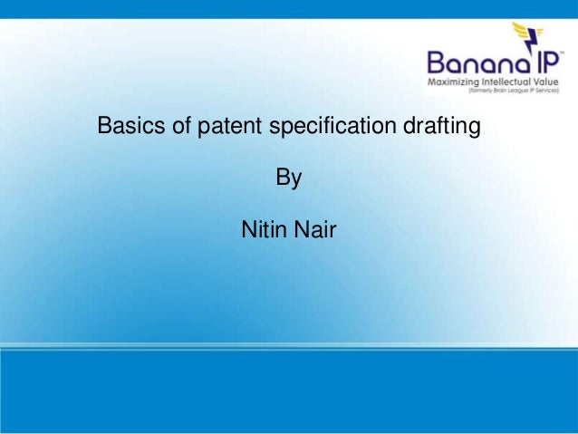 Basics of patent specification drafting By Nitin Nair