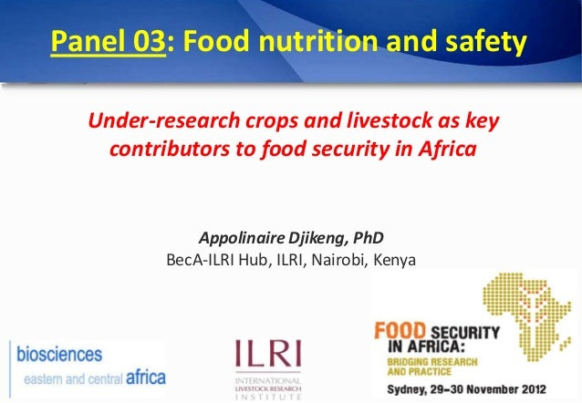 Panel 03: Food nutrition and safety  Under-research crops and livestock as key   contributors to food security in Africa  ...