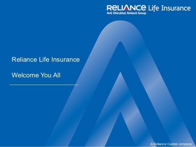 A Reliance Capital company Reliance Life Insurance Welcome You All