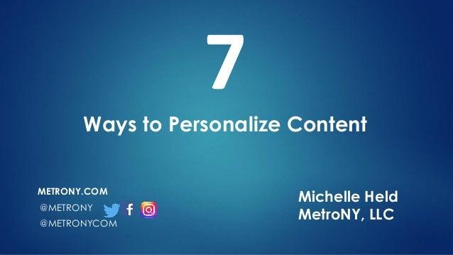 Michelle Held MetroNY, LLC METRONY.COM @METRONY @METRONYCOM 7 Ways to Personalize Content