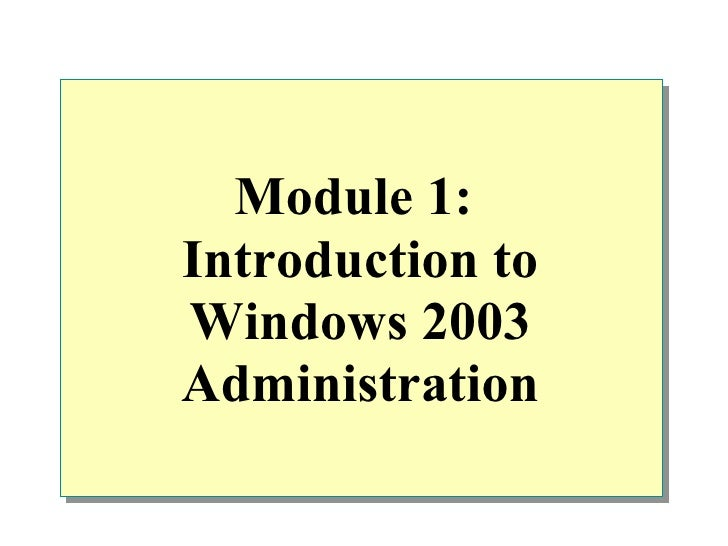 Module 1:Introduction toWindows 2003Administration