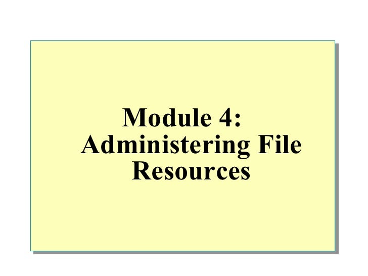 Module 4:Administering File   Resources