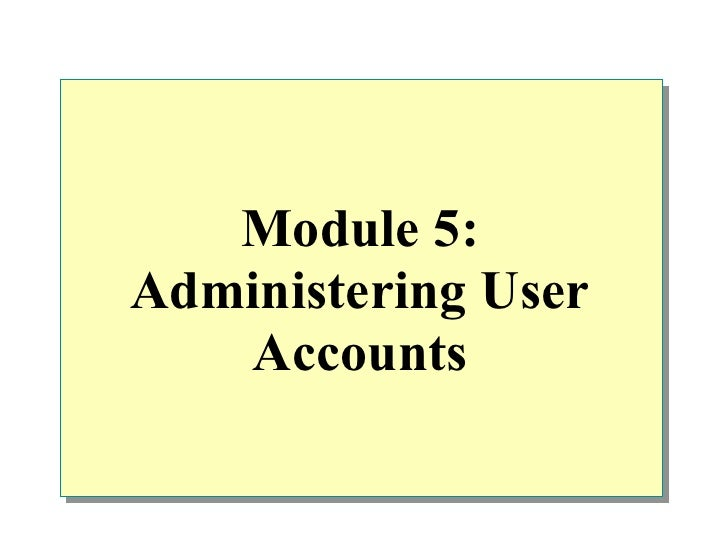 Module 5:Administering User   Accounts