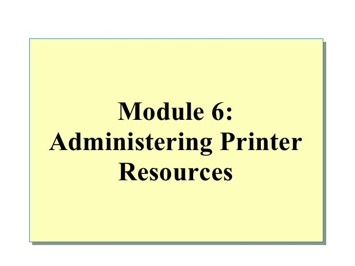 Module 6:Administering Printer    Resources