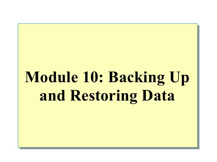 Module 10: Backing Up and Restoring Data
