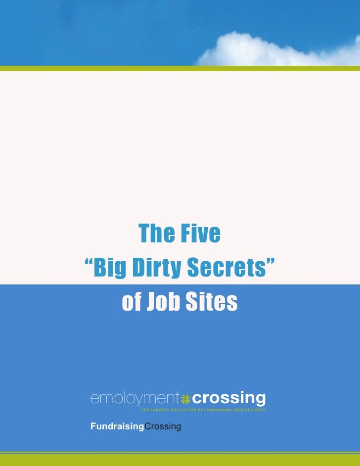 """The Five""""Big Dirty Secrets""""    of Job Sitesemployment crossing          The LargesT THE LARGESTof fundraising JOBS ON EART..."""