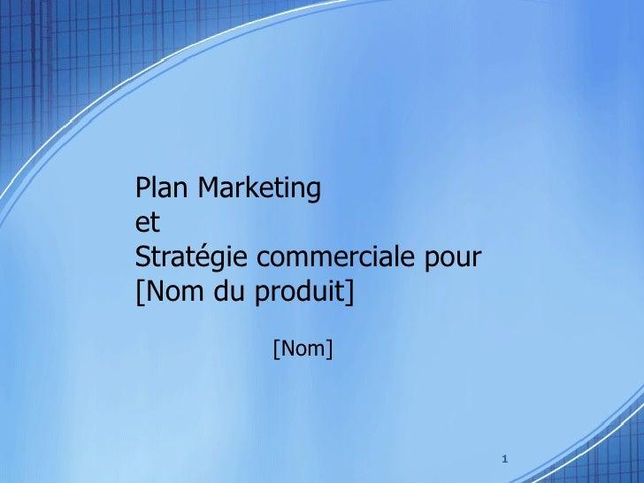 Plan Marketing  et  Stratégie commerciale pour [Nom du produit]  [Nom]