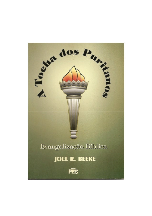 Palestras proferidas no simpósio OS PURITANOS em 1995 Joel R. Beeke PUBLICAÇÕES EVANGÉLICAS SELECIONADAS Caixa Postal 1287...