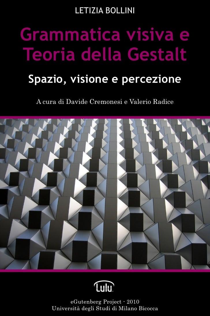 LETIZIA BOLLINIGrammatica visiva eTeoria della Gestalt Spazio, visione e percezione  A cura di Davide Cremonesi e Valerio ...