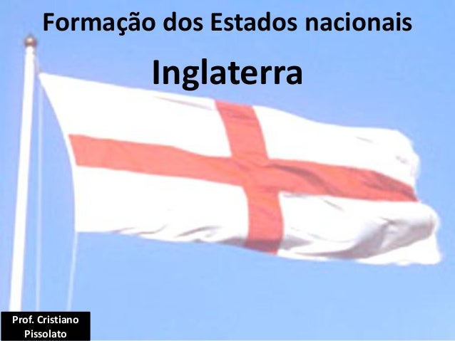 Inglaterra Formação dos Estados nacionais Prof. Cristiano Pissolato