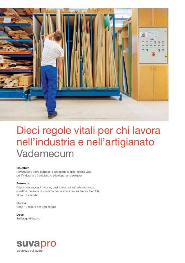 Dieci regole vitali per chi lavora nell'industria e nell'artigianato Vademecum Obiettivo I lavoratori e i loro superiori c...