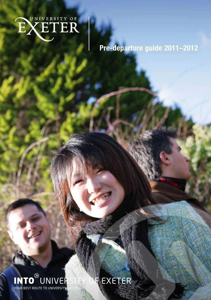 Pre-departure guide 2011–2012          gINTO UNIVERSITY OF EXETERYOUR BEST ROUTE TO UNIVERSITY SUCCESS