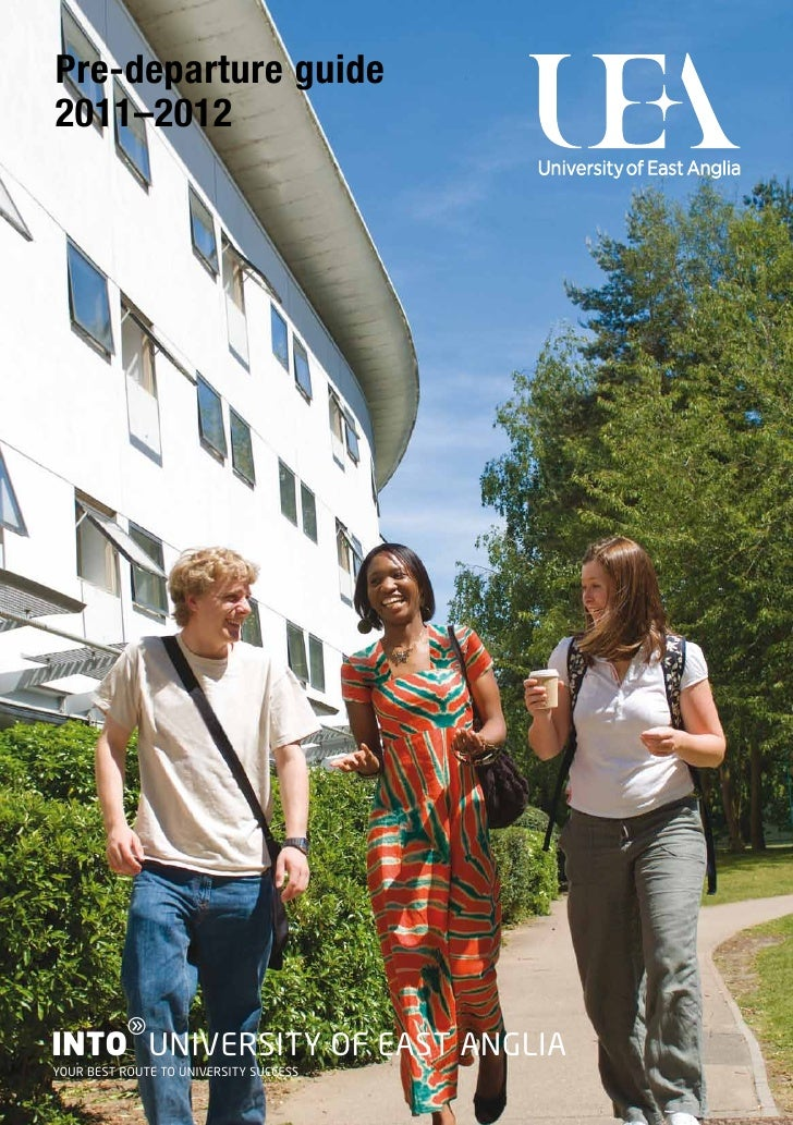 Pre-departure guide2011–2012          gINTO UNIVERSITY OF EAST ANGLIAYOUR BEST ROUTE TO UNIVERSITY SUCCESS