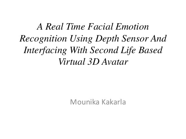 A Real Time Facial Emotion Recognition Using Depth Sensor And Interfacing With Second Life Based Virtual 3D Avatar Mounika...