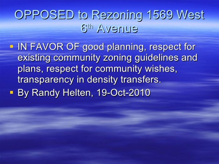 OPPOSED to Rezoning 1569 West 6 th  Avenue <ul><li>IN FAVOR OF good planning, respect for existing community zoning guidel...