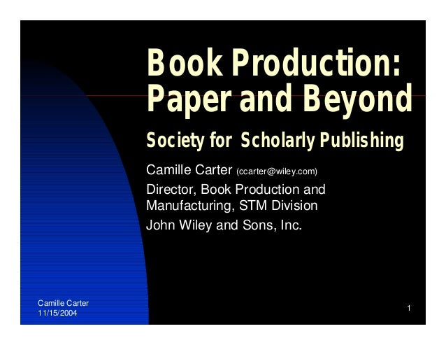 Book Production:                 Paper and Beyond                 Society for Scholarly Publishing                 Camille...