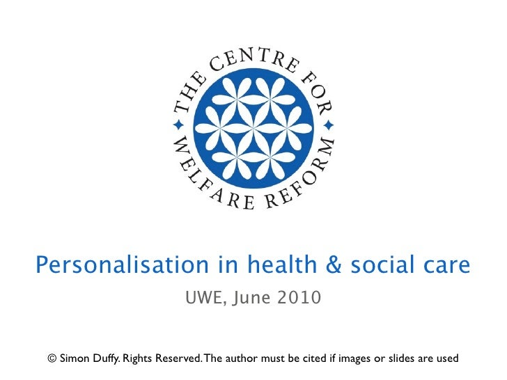 Personalisation in health & social care                              UWE, June 2010    © Simon Duffy. Rights Reserved. The...
