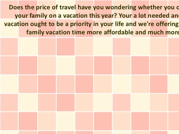 Does the price of travel have you wondering whether you c   your family on a vacation this year? Your a lot needed andvaca...