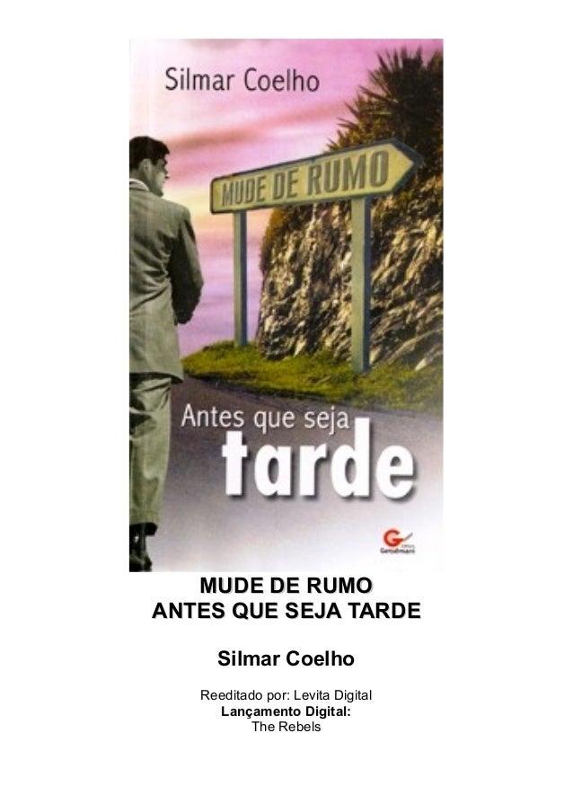 MUDE DE RUMO ANTES QUE SEJA TARDE Silmar Coelho Reeditado por: Levita Digital Lançamento Digital: The Rebels