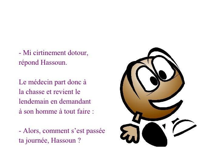 <ul><li>- Mi cirtinement dotour, </li></ul><ul><li>répond Hassoun. </li></ul><ul><li>Le médecin part donc à  </li></ul><ul...