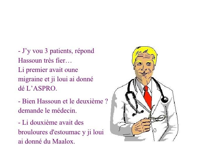 <ul><li>- J'y vou 3 patients, répond </li></ul><ul><li>Hassoun très fier… </li></ul><ul><li>Li premier avait oune </li></...