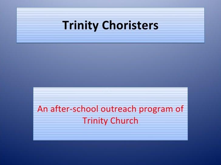 Trinity Choristers     An after-school outreach program of            Trinity Church