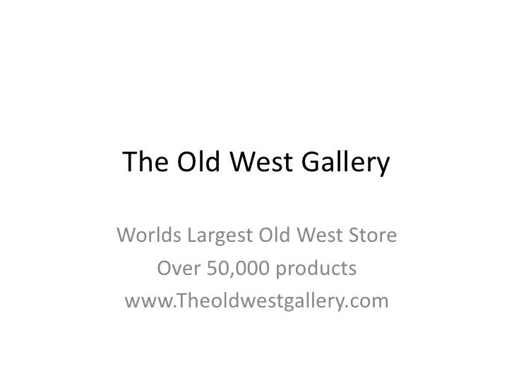 The Old West Gallery  Worlds Largest Old West Store    Over 50,000 products www.Theoldwestgallery.com