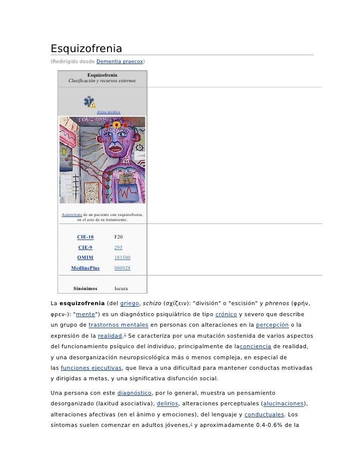 Esquizofrenia(Redirigido desde Dementia praecox)                Esquizofrenia       Clasificación y recursos externos     ...
