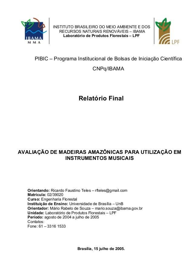 PIBIC – Programa Institucional de Bolsas de Iniciação Científica CNPq/IBAMA Relatório Final AVALIAÇÃO DE MADEIRAS AMAZÔNIC...