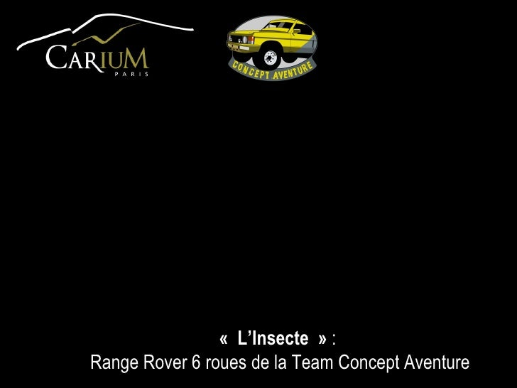 «L'Insecte»  :  Range Rover 6 roues de la Team Concept Aventure
