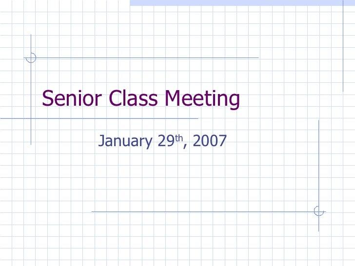 Senior Class Meeting January 29 th , 2007