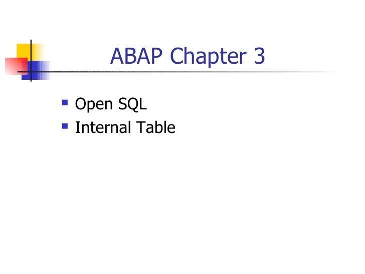 ABAP Chapter 3 <ul><li>Open SQL </li></ul><ul><li>Internal Table </li></ul>