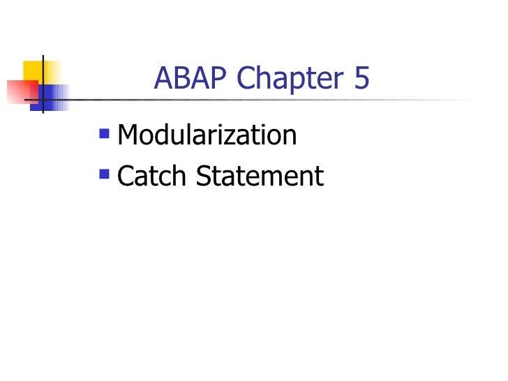 ABAP Chapter 5 <ul><li>Modularization </li></ul><ul><li>Catch Statement </li></ul>