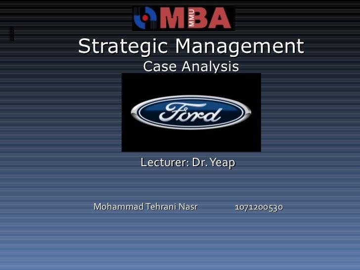 Strategic Management Case Analysis <ul><li>Lecturer: Dr. Yeap </li></ul><ul><li>Mohammad Tehrani Nasr 1071200530 </li></ul>