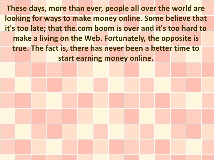 These days, more than ever, people all over the world arelooking for ways to make money online. Some believe thatits too l...