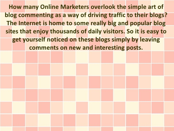 How many Online Marketers overlook the simple art ofblog commenting as a way of driving traffic to their blogs? The Intern...