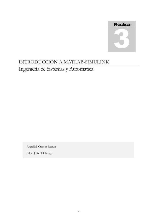PrácticaINTRODUCCIÓN A MATLAB-SIMULINKIngeniería de Sistemas y Automática   Ángel M. Cuenca Lacruz   Julián J. Salt Llobre...