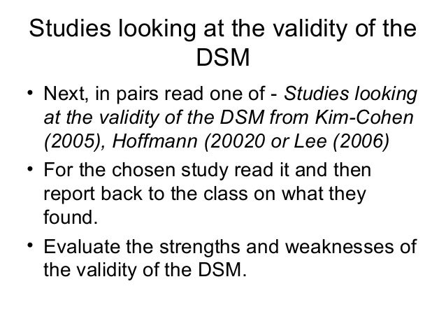 strengths and weaknesses of the dsm Dsm 5 - strengths and weaknesses of the dsm classification approach how do you apply the dsm classification in the clinical setting what are your.