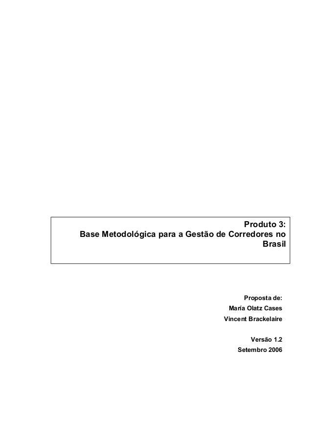 Proposta de: María Olatz Cases Vincent Brackelaire Versão 1.2 Setembro 2006 Produto 3: Base Metodológica para a Gestão de ...
