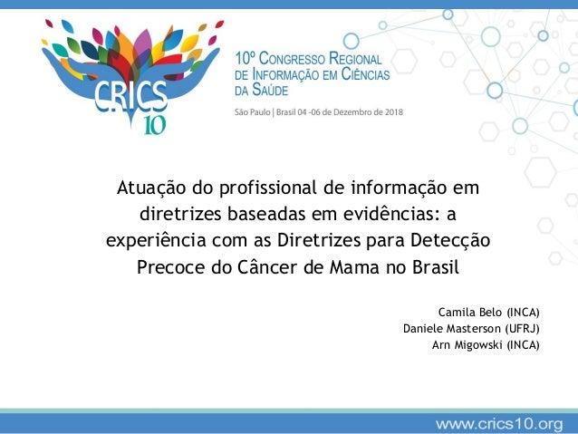 Atua��o do profissional de informa��o em diretrizes baseadas em evid�ncias: a experi�ncia com as Diretrizes para Detec��o ...