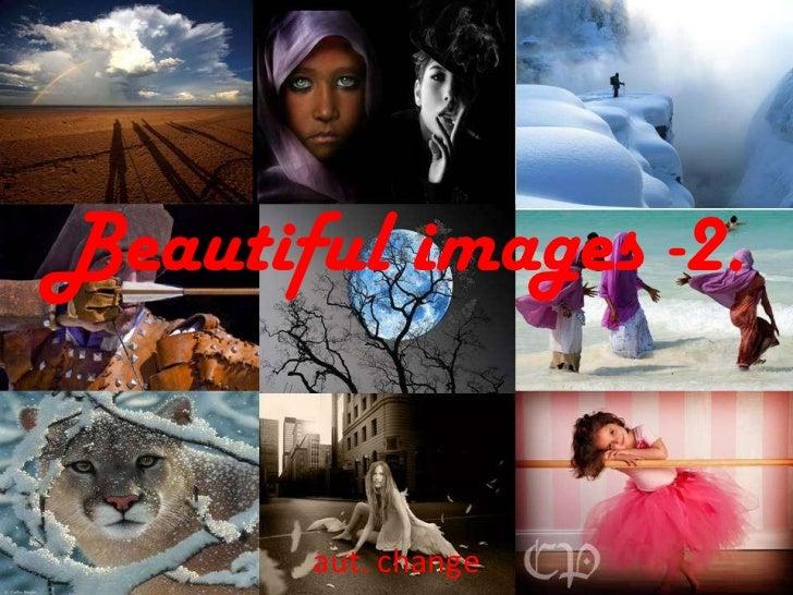 Beautiful images -2. aut. change