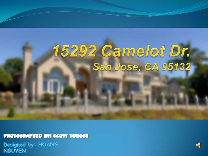 15292 Camelot Dr.San Jose, CA 95132<br />Photographed by: Scott Dubose<br />Designed by: HOANG NGUYEN<br />