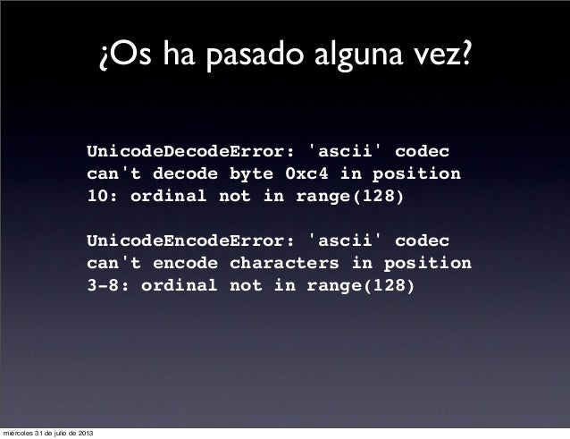 UnicodeDecodeError: 'ascii' codec can't decode byte 0xc4 in position 10: ordinal not in range(128) UnicodeEncodeError: 'as...