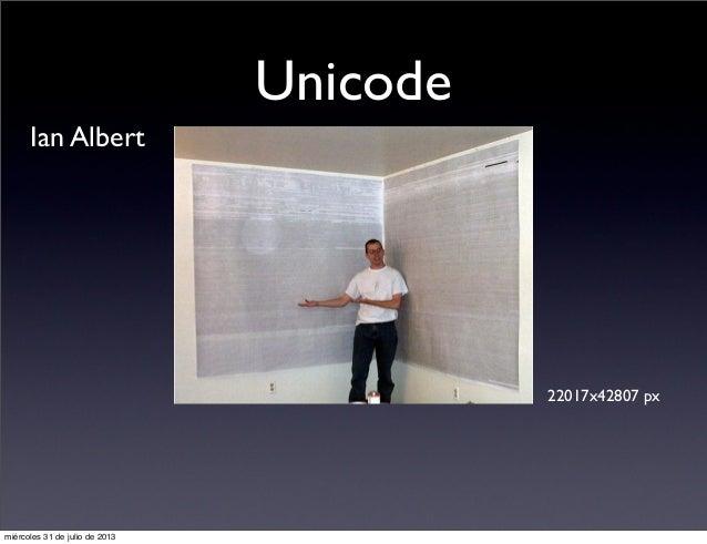 Unicode Ian Albert 22017x42807 px miércoles 31 de julio de 2013