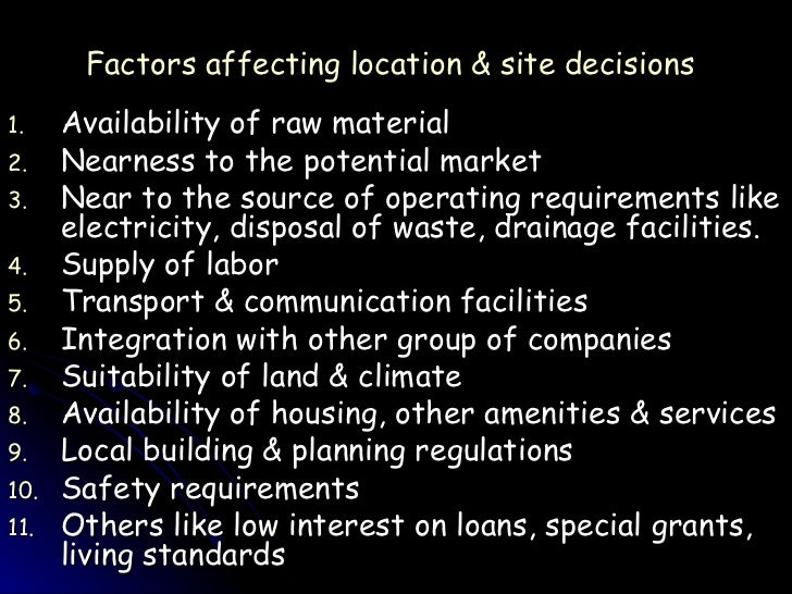 factors governing plant location The plant location decision in multinational manufacturing firms: an empirical analysis of international business markets as factors to be considered in plant location decisions these factors should be especially prominent in foreign.